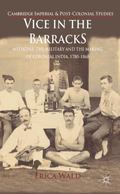 Vice in the Barracks: Medicine, the Military and the Making of Colonial India, 1780-1868 (Ca...