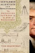 Gentlemen Scientists and Revolutionaries : The Founding Fathers in the Age of Enlightenment