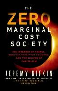 Zero Marginal Cost Society : The Rise of the Collaborative Commons and the End of Capitalism