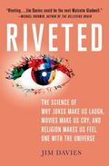 Riveted : The Science of Why Jokes Make Us Laugh, Movies Make Us Cry, and Religion Makes Us ...