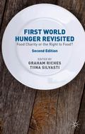 First World Hunger Revisited : Food Charity or the Right to Food