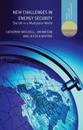 New Challenges in Energy Security : The UK in a Multipolar World