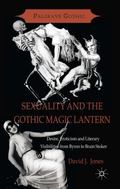 Sexuality and the Gothic Magic Lantern: Desire, Eroticism and Literary Visibilities from Byr...