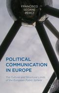 Political Communication in Europe : The Cultural and Structural Limits of the European Publi...