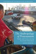 Anthropology of Protestantism : Faith and Crisis among Scottish Fishermen