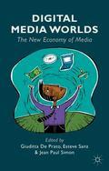 Digital Media Worlds : The New Economy of Media