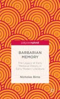 Barbarian Memory : The Legacy of Early Medieval History in Early Modern Literature