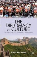 Diplomacy of Culture : The Role of UNESCO in Sustaining Cultural Diversity
