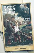 Intimate History of the Front : Masculinity, Sexuality and German Soldiers in the First Worl...