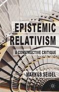 Epistemic Relativism : A Constructive Critique