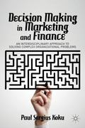 Decision Making in Marketing and Finance : An Interdisciplinary Approach to Solving Complex ...