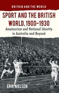 Sport and the British World, 1900-1930 : Amateurism and National Identity in Australia and B...