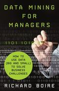 Data Mining for Managers : How to Use Data (Big and Small) to Solve Business Challenges