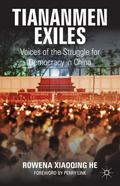 Tiananmen Exiles : Dissident Voices and the Memory of the Tiananmen Uprising