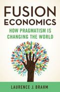 Fusion Economics : How Pragmatism Is Changing the World