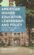 American Higher Education, Leadership, and Policy : Critical Issues and the Public Good