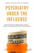 Psychiatry under the Influence : Institutional Corruption, Social Injury, and Prescriptions ...