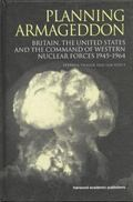 Planning Armageddon : Britain, the United States and the Command of Western Nuclear Forces, ...
