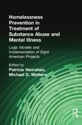 Homelessness Prevention in Treatment of Substance Abuse and Mental Illness : Logic Models an...
