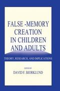 False-Memory Creation in Children and Adults : Theory, Research, and Implications