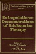 Extrapolations : Demonstrations of Ericksonian Therapy : Ericksonian Monographs 6