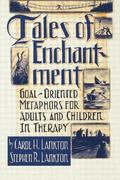 Tales of Enchantment : Goal-Oriented Metaphors for Adults and Children in Therapy