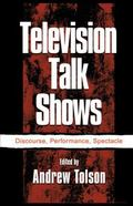 Television Talk Shows : Discourse, Performance, Spectacle