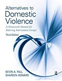 Alternatives to Domestic Violence: A Homework Manual for Battering Intervention Groups, Thir...