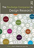 The Routledge Companion to Design Research (Routledge Art History and Visual Studies Compani...