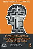 Psychoanalysis and Contemporary American Men (Relational Perspectives Book Series)