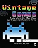 Vintage Games: An Insider Look at the History of Grand Theft Auto, Super Mario, and the Most...