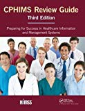 CPHIMS Review Guide: Preparing for Success in Healthcare Information and Management Systems