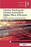 Creative Teaching for Creative Learning in Higher Music Education (SEMPRE Studies in The Psy...
