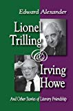 Lionel Trilling and Irving Howe: And Other Stories of Literary Friendship