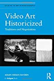 Video Art Historicized: Traditions and Negotiations (Studies in Art Historiography)