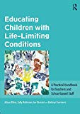 Educating Children with Life-Limiting Conditions: A Practical Handbook for Teachers and Scho...