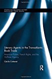 Literary Agents in the Transatlantic Book Trade: American Fiction, French Rights, and the Ho...