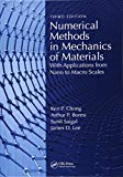 Numerical Methods in Mechanics of Materials, 3rd ed: With Applications from Nano to Macro Sc...