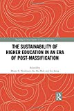 The Sustainability of Higher Education in an Era of Post-Massification (Routledge Critical S...