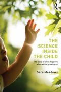 Science Inside the Child : The Story of What Happens When We're Growing Up