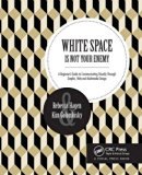 White Space Is Not Your Enemy: A Beginner's Guide to Communicating Visually Through Graphic,...