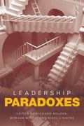 Leadership Paradoxes : Rethinking Leadership for an Uncertain World