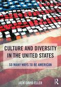 Culture and Diversity in the United States : So Many Ways to Be American