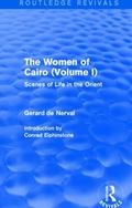 Women of Cairo: Volume I (Routledge Revivals) : Scenes of Life in the Orient