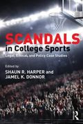 Scandals in College Sports : Legal, Ethical, and Policy Case Studies