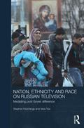 Nation, Ethnicity and Race on Russian Television : Mediating Post-Soviet Difference