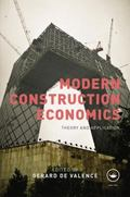 Modern Construction Economics : Theory and Application