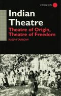 Indian Theatre : Theatre of Origin, Theatre of Freedom