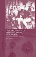 Ethnography of Vietnam's Central Highlanders : A Historical Contextualization 1850-1990