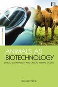 Animals As Biotechnology : Ethics, Sustainability and Critical Animal Studies